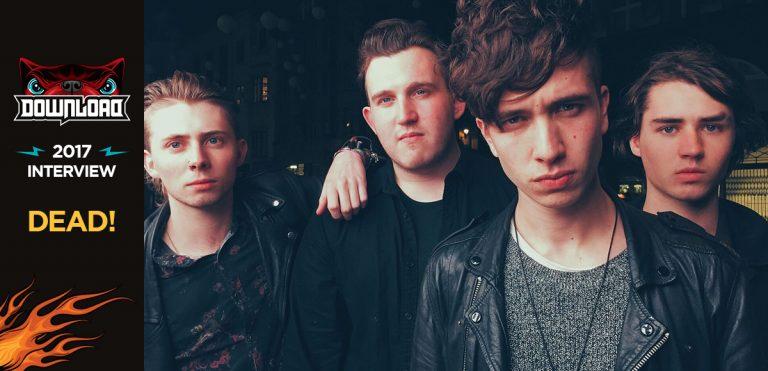 Interview – Dead! – Download Festival 2017