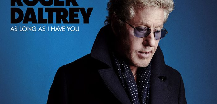 Review: The Who frontman Roger Daltrey returns with solo album 'As Long As I Have You'
