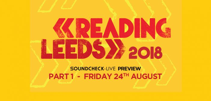 Leeds Festival 2018 – Friday preview: what not to miss on the opening day!